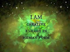 I AM creative energy in human form. #positive #life #affirmation #quote www.MorningCoach.com