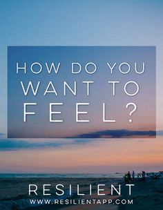 How do you want to feel?
