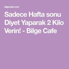 Sadece Hafta sonu Diyet Yaparak 2 Kilo Verin! - Bilge Cafe Kefir