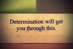 Determination will get you through this. #Determination #picturequotes  View more #quotes on http://quotes-lover.com