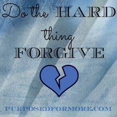 Do The Hard Thing . . . Forgive | http://purposedformore.com/