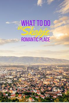 What To Do In Skopje (Romantic place)