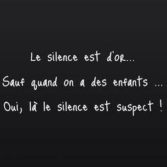 Le silence est d'or... Sauf quand on a des enfants... Oui, là le silence est suspect ! #citation #enfants
