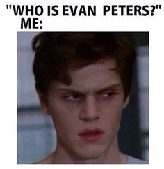 You're a db if you don know who Evan peters is... Just saying