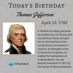 April 13 birthdays: Read a short biography for Thomas Jefferson. Get links to articles about other famous people born on this date. Todays Birthday, 13th Birthday, On This Date, William And Mary, April 13, Declaration Of Independence, Revolutionaries, Read More, Birthdays