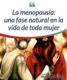 La menopausia: una fase natural en la vida de toda mujer   La #menopausia es algo natural, #femenino y, sobre todo, algo con lo que aceptar que una nueva #etapa ha llegado a nuestra vida.  #Psicología