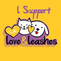 I support L.A. Love & Leashes and you should too! They help get LA shelter animals adopted at their one of a kind pet supply store. All proceeds go to help more animals find homes. http://www.laloveandleashes.com