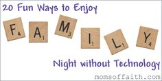 20 Fun Ways to Enjoy Family Night without Technology (Not that you have the time or energy, Hazel...  It's a good list, though. Maybe your oldest could organize and implement one of these as a class project.)