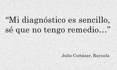 """""""Mi diagnostico es sencillo, sé que no tengo remedio…"""" Rayuela,Julio Cortazar"""