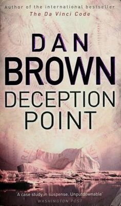 Deception Point  Dan Brown- Enjoyed this Book - a good long plane read