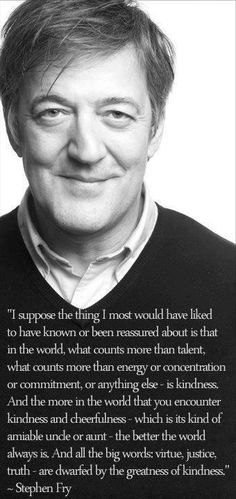 Kindness - Stephen Fry, one of my favorite quotes, bottom part for tat