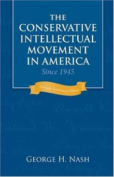 The Conservative Intellectual Movement in America Since 1945 by George H. Nash, http://www.amazon.com/dp/1933859121/ref=cm_sw_r_pi_dp_IeJhrb19W1YF7