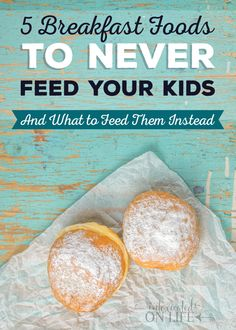 5 Breakfast Foods to Never Feed Your Kids (and what to feed them instead)