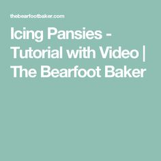 Icing Pansies - Tutorial with Video   The Bearfoot Baker