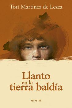 "Toti Martínez de Lezea. ""Llanto en la tierra baldía"". Editorial Erein Books, Movie Posters, Movies, Frases, Books To Read, Reading, Witch Herbs, Libros, Films"