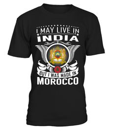 I May Live in India But I Was Made in Morocco Country T-Shirt V2 #MoroccoShirts