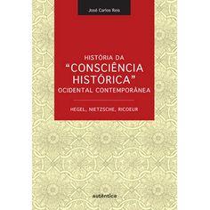 Livro - História da Consciência Histórica Ocidental Contemporânea - Hegel, Nietzsche, Ricoeur