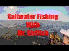 Saltwater Fishing With Mr. Girlfish