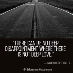 Quotes About Disappointment, There can be no deep disappointment where there is not deep love.― Martin Luther King, Jr.
