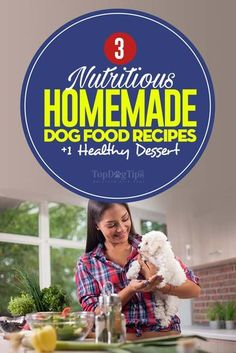 3 Healthy Recipes for Homemade Dog Food (And One Dessert)