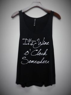A personal favorite from my Etsy shop https://www.etsy.com/listing/257579645/its-wine-o-clock-somewhere-tank-top
