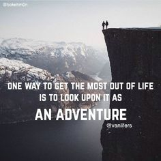 "Quote  ""one way to get the most out of life is to look upon it as an adventure"" #vanlifers #adventure #life #quoteoftheday by vanlifers"