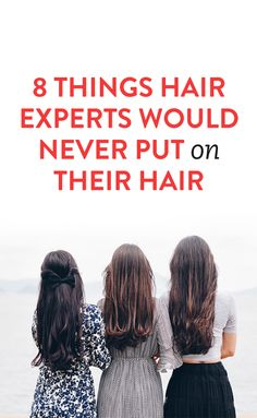 8 Things Hair Experts Would Never Put On Their Hair