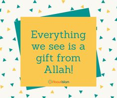 Everything you see is a gift from Allah