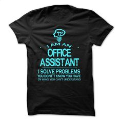 i am an OFFICE ASSISTANT T Shirt, Hoodie, Sweatshirts - custom hoodies #Tshirt #T-Shirts