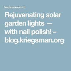 Rejuvenating solar garden lights — with nail polish! – blog.kriegsman.org