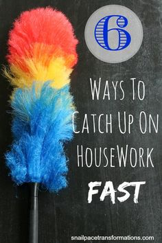 Sometimes life just takes over and we get behind in housework, here are 6 tips to help you catch up in a hurry.
