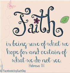 Faith is being sure of what we hope for and certain of what we do not see. Motivacional Quotes, Faith Quotes, Bible Quotes, Favorite Bible Verses, Favorite Quotes, Favorite Things, Cool Words, Wise Words, Inspirational Quotes For Kids