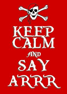 """In honour of international Talk like a Pirate Day, i decided to make my tiny contribution and show the """"true"""" origins of the global KEEP CALM phenomenon. Keep Calm and Say Arrr Pirate Art, Pirate Life, Pirate Theme, Pirate Ships, Pirate Crafts, Keep Calm Posters, Keep Calm Quotes, Pirate Quotes, Pirate Sayings"""