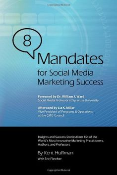 8 Mandates for Social Media Marketing Success: Insights and Success Stories from 154 of the World's Most Innovative Marketing Practitioners, Authors, and Professors by Kent Huffman http://www.amazon.com/dp/0615681646/ref=cm_sw_r_pi_dp_ZYc0ub15K3AWK