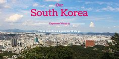 Cost to Travel in South Korea - how much we spent in Seoul and Busan including food, hotels, transportation, souvenirs, sightseeing and more