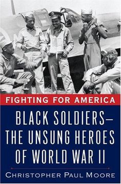 Non-Fiction, Book Review: Fighting for America: Black Soldiers—the Unsung Heroes of World War II by - Christopher Moore