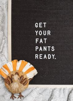 get your fat pants ready lol funny thanksgiving quote fall saying letterboard turkey food letterfolk