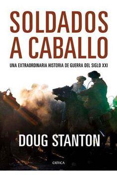 Soldados a caballo – Doug Stanton, ver y leer en anibalfuente.blogspot.com.ar