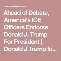 Ahead of Debate, America's ICE Officers Endorse Donald J. Trump For President   Donald J Trump for President