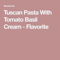 Tuscan Pasta With Tomato Basil Cream - Flavorite