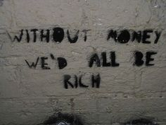 """To have lived poor and to gain wealth is to know the value of all things, and that """"things"""" are of no value."""