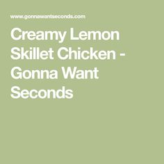 Creamy Lemon Skillet Chicken - Gonna Want Seconds