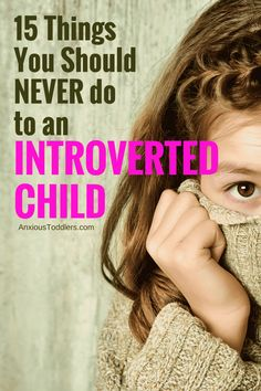 If you are an extrovert - your introverted child might be a mystery to you. Here are 15 things you should avoid when raising an introverted child.