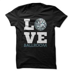 Love Ballroom Great Gift For Any Dance Lover T Shirts, Hoodies, Sweatshirts - #teeshirt #mens shirts. SIMILAR ITEMS => https://www.sunfrog.com/Funny/Love-Ballroom-Great-Gift-For-Any-Dance-Lover.html?60505