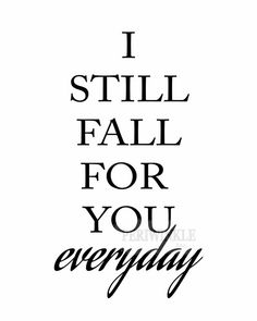 I Still Fall For You EVERYDAY. Perfect for a wedding or anniversary gift or for personal use. Instant download printable includes multiple sizes:
