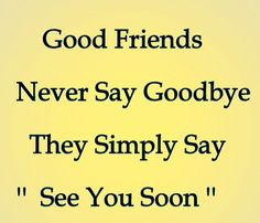 No goodbyes between friends, just good memories; see you soon!