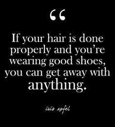 """If your hair is done properly and you're wearing good shoes, you can get away with anything."" - Iris Apfel - Glam Quotes for Every Fashion Lover - Photos"