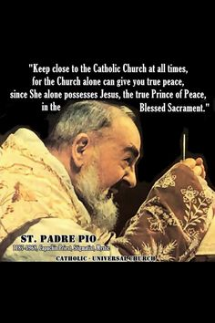 St. Padre Pio. Stay close to our wonderful church & Faith. Why? Because we have Jesus in the Most Blessed Sacrament.