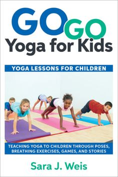 """Go Go Yoga for Kids: Yoga Lessons for Children"" by Sara J. Weis #GoGoYoga 