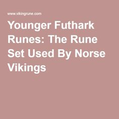 Younger Futhark Runes: The Rune Set Used By Norse Vikings